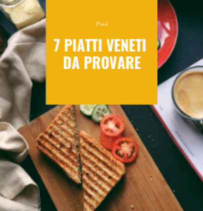 Sette piatti Veneti da provare assolutamente