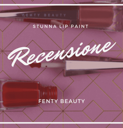 Recensione: Stunna Lip Paint di Fenty Beauty