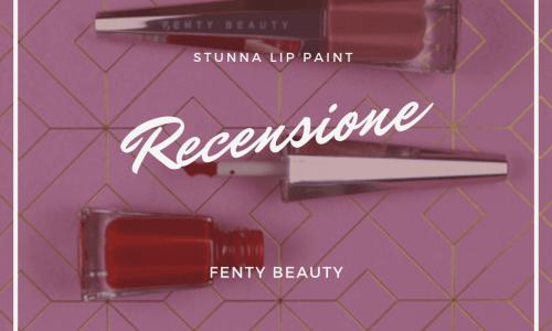 Recensione: Stunna Lip Paint di Fenty Beauty