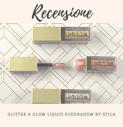 Recensione: Glitter & Glow liquid eyeshadow di Stila