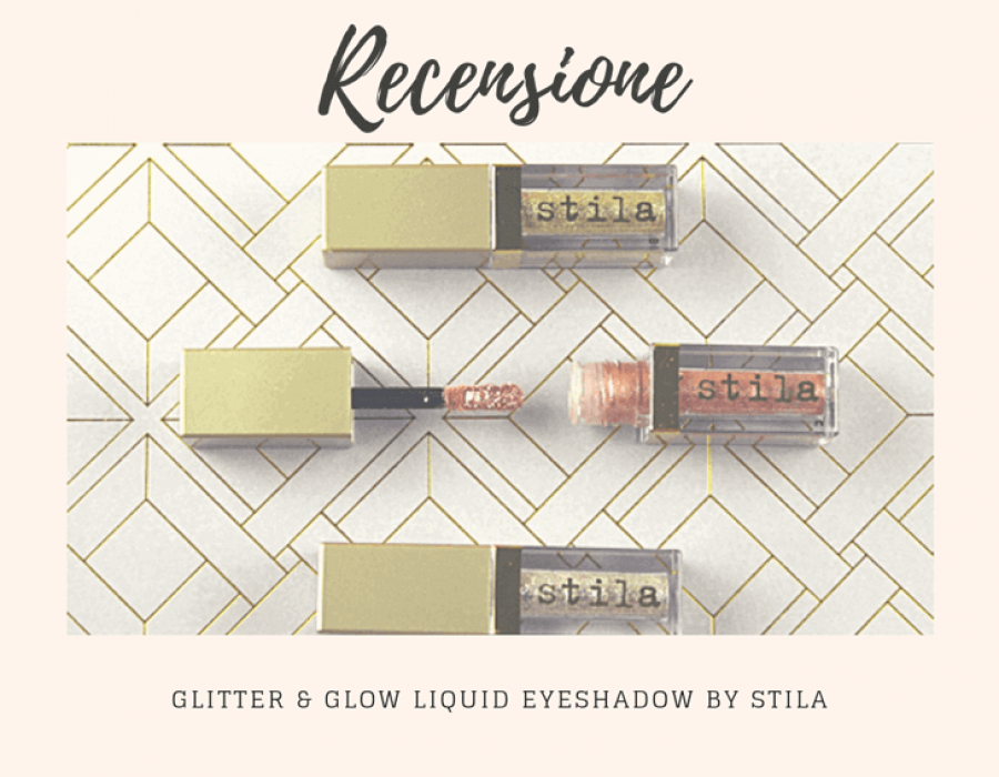 Recensione: Glitter & Glow liquid eyeshadow di Stila