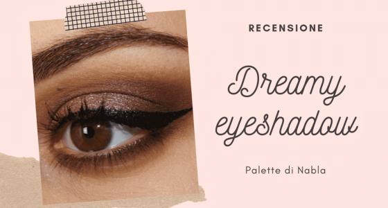 Recensione Dreamy eyeshadow palette di Nabla