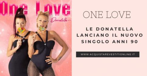 """""""One love"""" il nuovo singolo delle Donatella"""