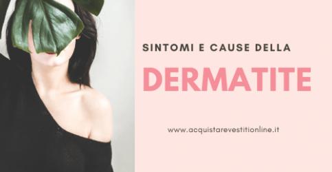 Dermatite: sintomi e cause