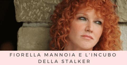 Fiorella Mannoia e l'incubo della stalker