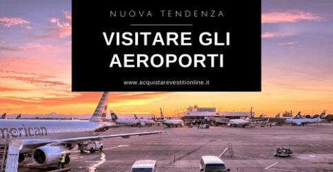 Visitare gli aeroporti: una nuova tendenza