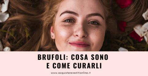 Brufoli: cause e rimedi